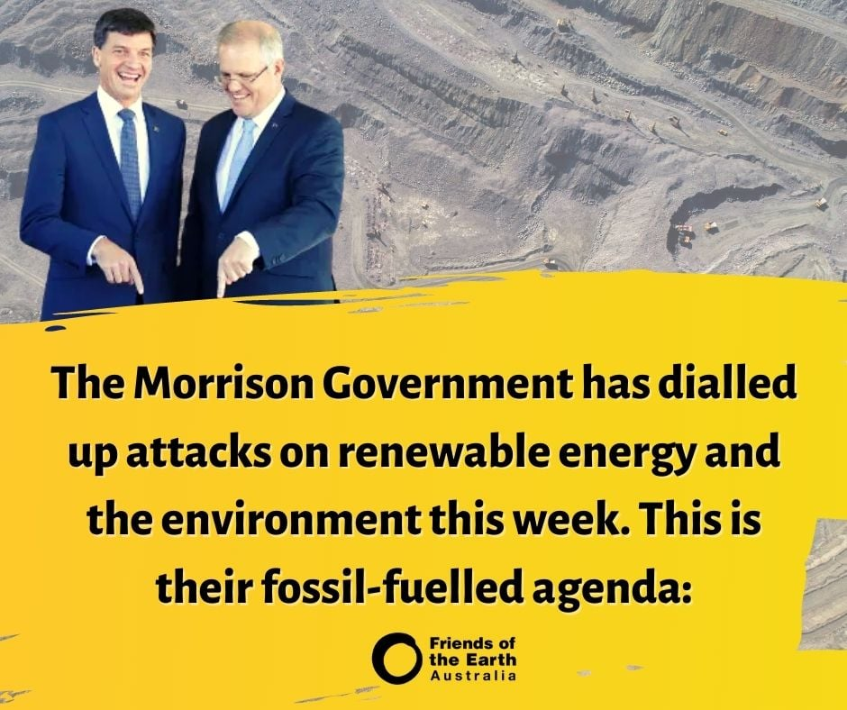 Angus Taylor and Scott Morrison in from of coal mine. Text reads: The Morrison Govenrment has dialled up attacks on renewable energy and the environment this week