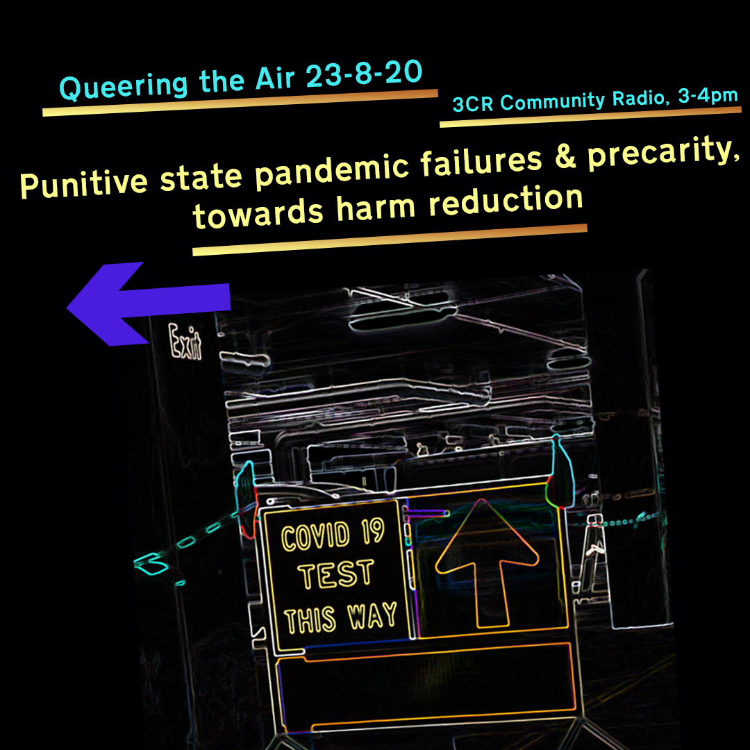 Queering the Air 23-8-20 3CR Community Radio, 3-4PM Punitive state pandemic failures & precarity, towards harm reduction  Neon image against black background of 'COVID 19 TEST THIS WAY' sign.