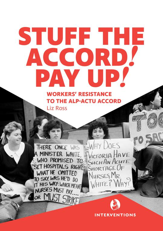Liz Ross' new book on worker's resistance to the ALP/ACTU Accords.