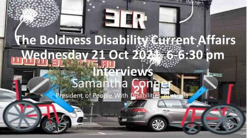 Two wheelchairs facing each other holding a microphone. Text says 3CR The Boldness Disability Current Affairs 20 Oct 2021 interviews Samantha Conner President People With Disabilities Australia