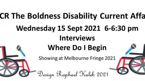 Text  The Boldness Disability Current Affairs 15 Sept 2021 6 - 6:30 pm interviews Where Do I Begin  showing at Melbourne Fringe 2021.Two wheelchairs holding a microphone facing each other interviewing Where Do I Begin.