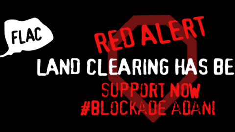 Support FLAC who have called a RED ALERT to blockade the Adani coal mine