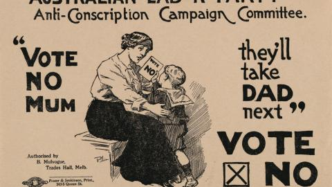 "Anti war poster with image of mother and child. Text: Australian Labor Party Anti Conscription committee. ""Vote No Mum! They'll Take Dad Next!"""