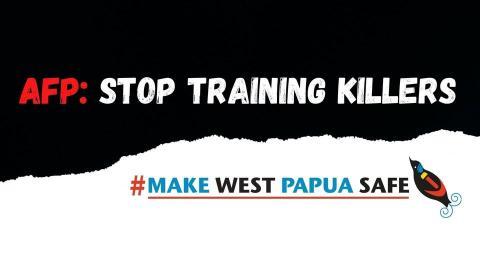 Make West Papua Safe Campaign banner, text reads: AFP: Stop Training Killers # Make West Papua Safe