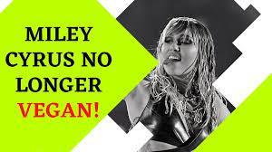 Miley Cyrus no longer vegan