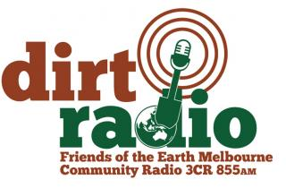Dirt Radio is Friends of the Earth Melbourne's show on 3CR